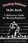 Boxing Science Skills Book - A Reference Guide for Boxing Beginners
