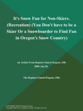 It's Snow Fun for Non-Skiers (Recreation) (You Don't have to be a Skier Or a Snowboarder to Find Fun in Oregon's Snow Country)