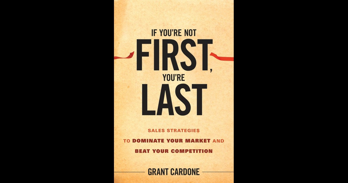 If You're Not First, You're Last By Grant Cardone On IBooks