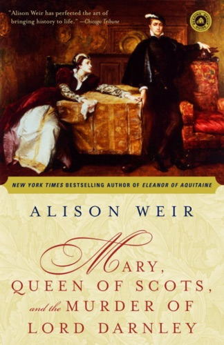 Alison Weir - Mary, Queen of Scots, and the Murder of Lord Darnley