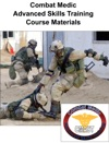 Combat Medic Advanced Skills Training Course Materials