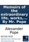 Memoirs Of The Extraordinary Life Works And Discoveries Of Martinus Scriblerus By Mr Pope
