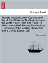 Travels through Lower Canada and the United States of North America in the years 1806, 1807 and 1808. To which are added, biographical notices ... of some of the leading characters in the United States, etc. Vol. II. Second edition, corrected and improved