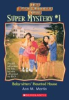 The Baby-Sitters Club Super Mystery 1 Baby-Sitters Haunted House