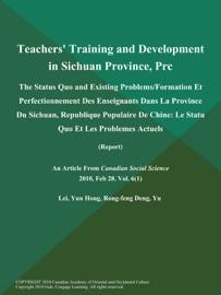 TEACHERS TRAINING AND DEVELOPMENT IN SICHUAN PROVINCE, PRC: THE STATUS QUO AND EXISTING PROBLEMS/FORMATION ET PERFECTIONNEMENT DES ENSEIGNANTS DANS LA PROVINCE DU SICHUAN, REPUBLIQUE POPULAIRE DE CHINE: LE STATU QUO ET LES PROBLEMES ACTUELS (REPORT)