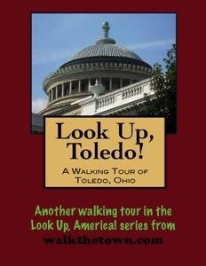 Look Up, Toledo! A Walking Tour of Toledo, Ohio