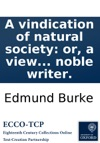 A Vindication Of Natural Society Or A View Of The Miseries And Evils Arising To Mankind From Every Species Of Artificial Society In A Letter To Lord  By A Late Noble Writer