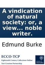 A vindication of natural society: or, a view of the miseries and evils arising to mankind from every species of artificial society. In a letter to Lord **** By a late noble writer.