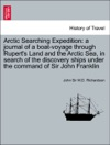 Arctic Searching Expedition A Journal Of A Boat-voyage Through Ruperts Land And The Arctic Sea In Search Of The Discovery Ships Under The Command Of Sir John Franklin Vol II