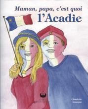 Maman, Papa, C'est Quoi L'Acadie?