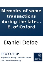 Memoirs Of Some Transactions During The Late Ministry Of Robert E. Of Oxford
