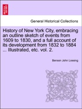 History Of New York City, Embracing An Outline Sketch Of Events From 1609 To 1830, And A Full Account Of Its Development From 1832 To 1884 ... Illustrated, Etc. Vol. 2. VOLUME I