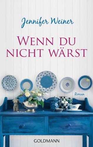 Jennifer Weiner - Wenn du nicht wärst