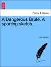 A Dangerous Brute A Sporting Sketch