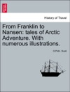 From Franklin To Nansen Tales Of Arctic Adventure With Numerous Illustrations