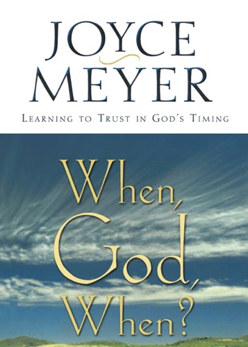 Joyce Meyer - When, God, When?