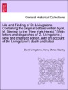 Life And Finding Of Dr Livingstone Containing The Original Letters Written By H M Stanley To The New York Herald With Letters And Dispatches Of D Livingstone New And Enlarged Edition With An Account Of Dr Livingstones Death And Latest