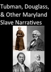 Tubman Douglass And Other Maryland Slave Narratives