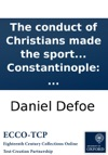 The Conduct Of Christians Made The Sport Of Infidels In A Letter From A Turkish Merchant At Amsterdam To The Grand Mufti At Constantinople