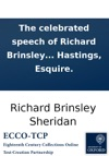 The Celebrated Speech Of Richard Brinsley Sheridan Esq In Westminster-Hall On The 3d 6th 10th And 13th Of June 1788 On His Summing Up The Evidence On The Begum Charge Against Warren Hastings Esquire