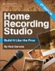 Home Recording Studio: Build It Like The Pros Second Edition