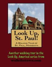 Look Up, St. Paul! A Walking Tour of St. Paul, Minnesota