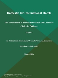 Domestic Or International Hotels The Frontrunner Of Service Innovation And Customer Choice In Pakistan Report