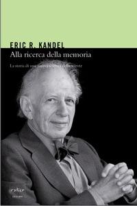 Alla ricerca della memoria. La storia di una nuova scienza della mente Book Cover