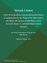 Mybank Limited: Notice of Extraordinary General Meeting and Scheme of Amalgamation for the Merger of My Bank Limited (My Bank) with and Into Summit Bank Limited (Formerly Known As Arif Habib Bank Limited) (Summit)