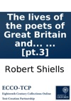 The Lives Of The Poets Of Great Britain And Ireland To The Time Of Dean Swift Compiled From Ample Materials Scattered In A Variety Of Books  By Mr Cibber In Four Volumes  Pt3
