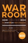 War Room A Combat Guide To A Spirit-Led Mens Ministry