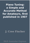 Piano Tuning A Simple And Accurate Method For Amateurs First Published In 1907