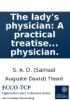 The Lady's Physician: A Practical Treatise On The Various Disorders Incident To The Fair Sex. ... Written Originally In French, By M. Tissot, ... Translated By An Eminent Physician.ww