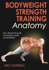 BODYWEIGHT STRENGTH TRAINING ANATOMY, ENHANCED EDITION