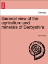 General View Of The Agriculture And Minerals Of Derbyshire VOL II