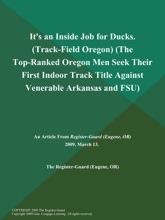 It's an Inside Job for Ducks (Track-Field Oregon) (The Top-Ranked Oregon Men Seek Their First Indoor Track Title Against Venerable Arkansas and FSU)