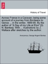 Across France In A Caravan Being Some Account Of A Journey From Bordeaux To Genoa  In The Winter 1889-90 By The Author Of A Day Of My Life At Eton G N Bankes With  Illustrations By J Wallace After Sketches By The Author