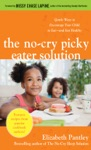 The No-Cry Picky Eater Solution  Gentle Ways To Encourage Your Child To Eatand Eat Healthy