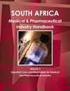 South Africa Medical  Pharmaceutical Industry Handbook Volume 1 Important Laws And Regulations For Medical And Pharmaceutical Industry