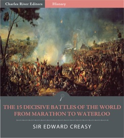 THE 15 DECISIVE BATTLES OF THE WORLD FROM MARATHON TO WATERLOO