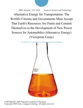 Alternative Energy for Transportation: The World's Citizens and Governments Must Accept That Earth's Resources Are Finite and Commit Themselves to the Development of New Power Sources for Automobiles (Alternative Energy) (Viewpoint Essay)