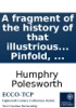 A Fragment Of The History Of That Illustrious Personage John Bull, Esq: Compiled By That Celebrated Historian Sir Humphry Polesworth. Lately Discovered In The Repairs Of Grub-Hatch, The Ancient Seat Of The Family Of The Polesworths; Now First Published F