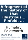 A Fragment Of The History Of That Illustrious Personage John Bull Esq Compiled By That Celebrated Historian Sir Humphry Polesworth Lately Discovered In The Repairs Of Grub-Hatch The Ancient Seat Of The Family Of The Polesworths Now First Published F