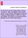 An Account Of The Preservation Of King Charles II After The Battle Of Worcester Drawn Up By Himself Dictated To Samuel Pepys At Newmarket In 1680 To Which Are Added His Letters To Several Persons Edited By Sir David Dalrymple