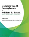 Commonwealth Pennsylvania V William R Frank