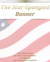 The Star-Spangled Banner Pure Sheet Music For Piano And Trombone Arranged By Lars Christian Lundholm