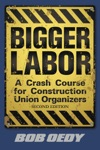 Bigger Labor A Crash Course For Construction Union Organizers