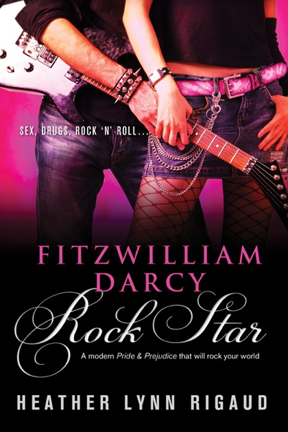 Fitzwilliam Darcy Rock Star By Heather Rigaud On Apple Books