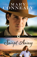 Mary Connealy - Swept Away (Trouble in Texas Book #1) artwork