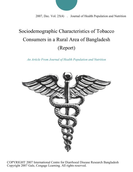 Sociodemographic Characteristics of Tobacco Consumers in a Rural Area of Bangladesh (Report)